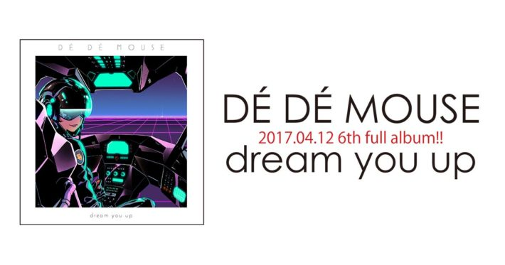DÉ DÉ MOUSE『dream you up』